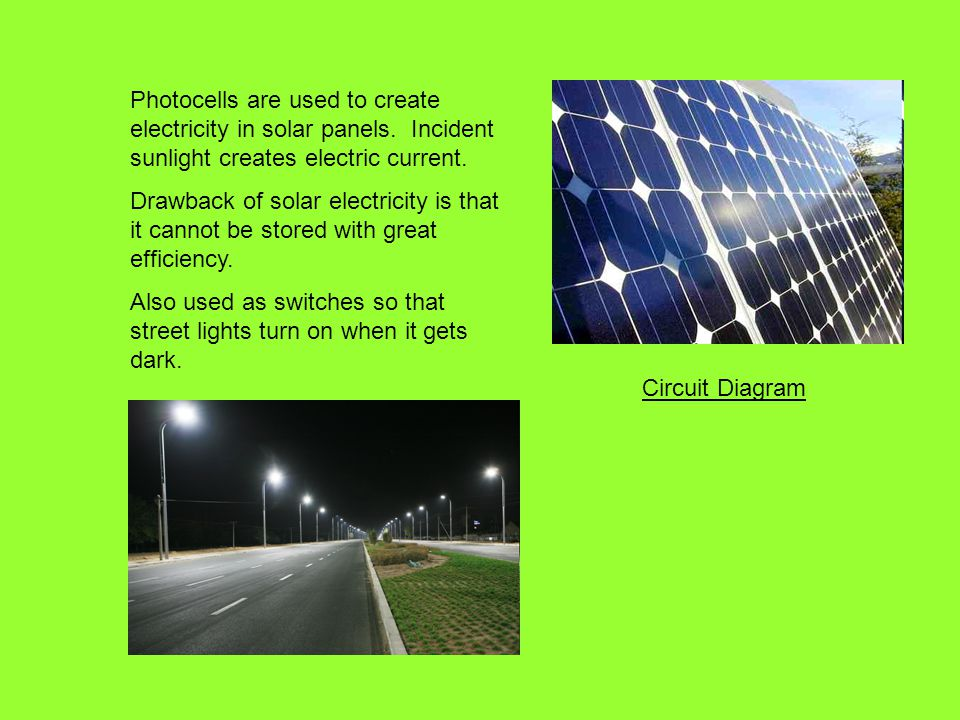 Photocells are used to create electricity in solar panels