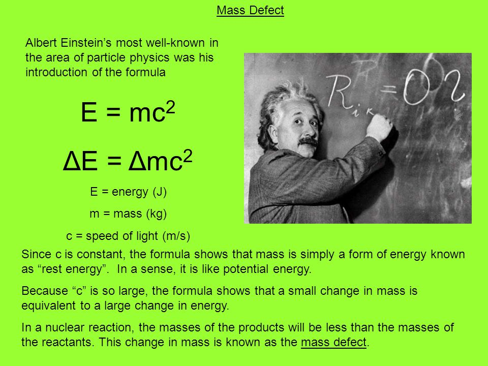 E = mc2 ΔE = Δmc2 Mass Defect