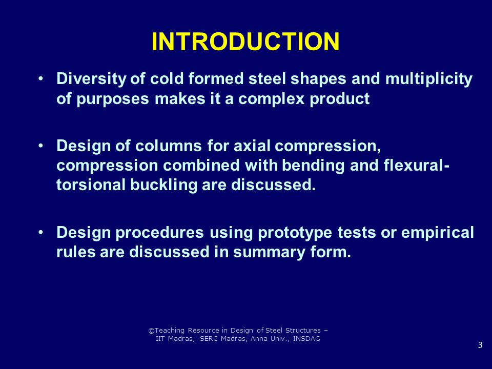 INTRODUCTION Diversity of cold formed steel shapes and multiplicity of purposes makes it a complex product.
