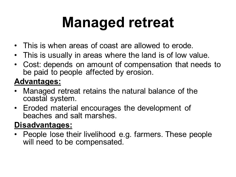 Managed retreat This is when areas of coast are allowed to erode.