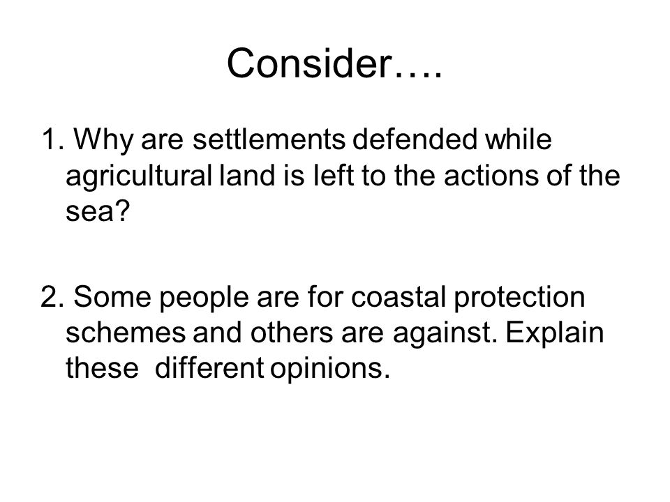 Consider…. 1. Why are settlements defended while agricultural land is left to the actions of the sea