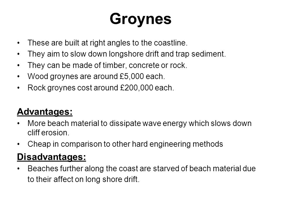 Groynes Advantages: Disadvantages: