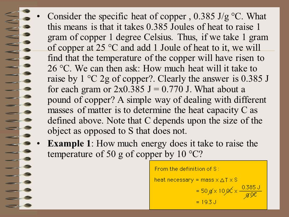 Consider the specific heat of copper , 0. 385 J/g °C