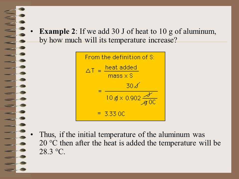 Example 2: If we add 30 J of heat to 10 g of aluminum, by how much will its temperature increase