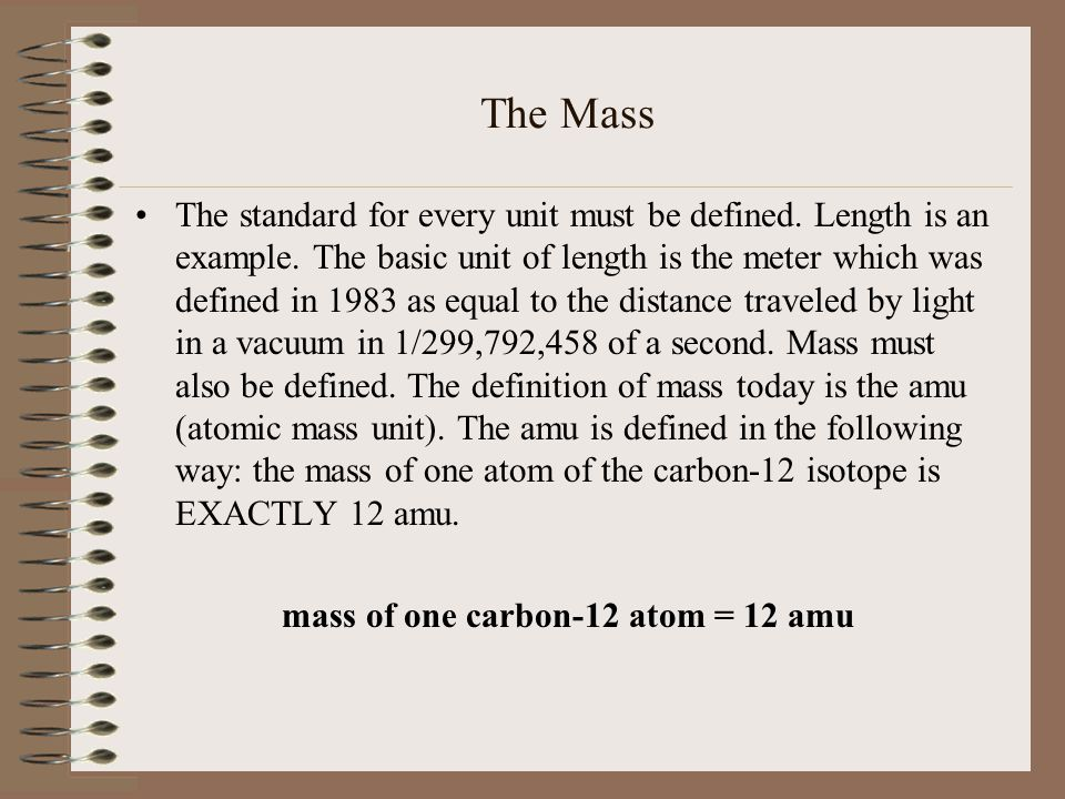 mass of one carbon-12 atom = 12 amu