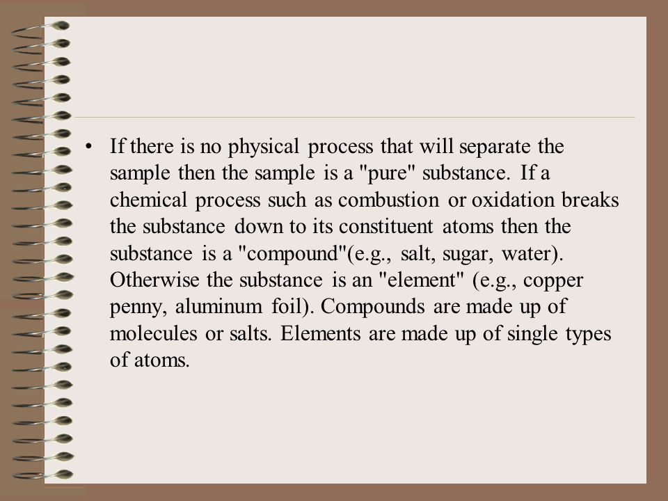 If there is no physical process that will separate the sample then the sample is a pure substance.
