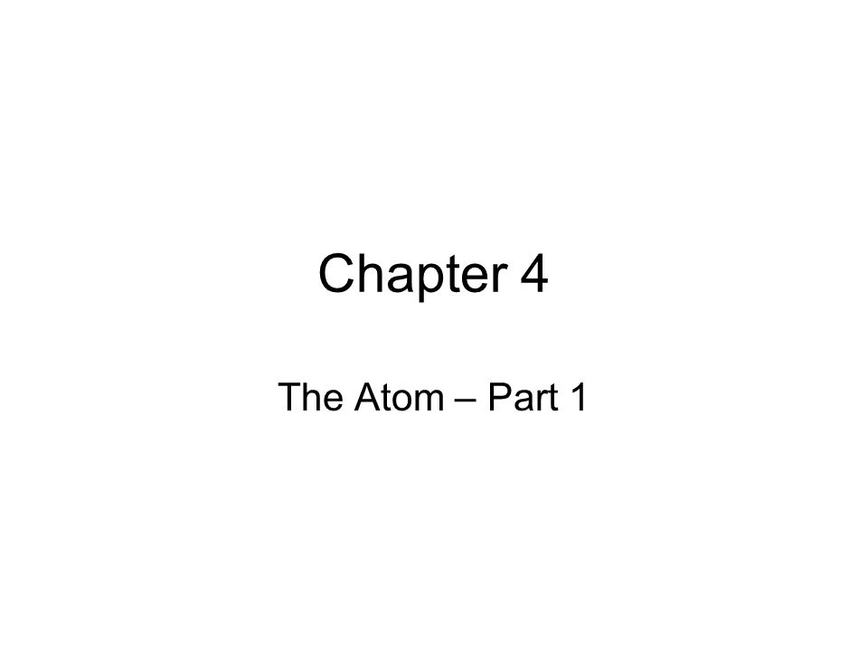 Chapter 4 The Atom – Part 1