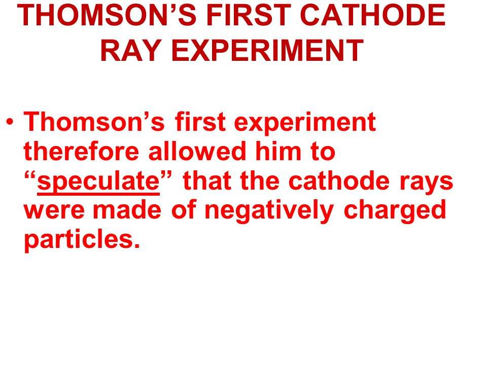 THOMSON'S FIRST CATHODE RAY EXPERIMENT