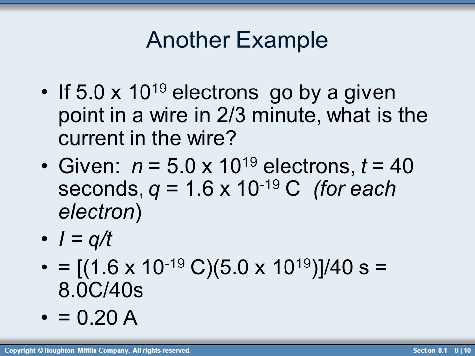 Another Example If 5.0 x 1019 electrons go by a given point in a wire in 2/3 minute, what is the current in the wire