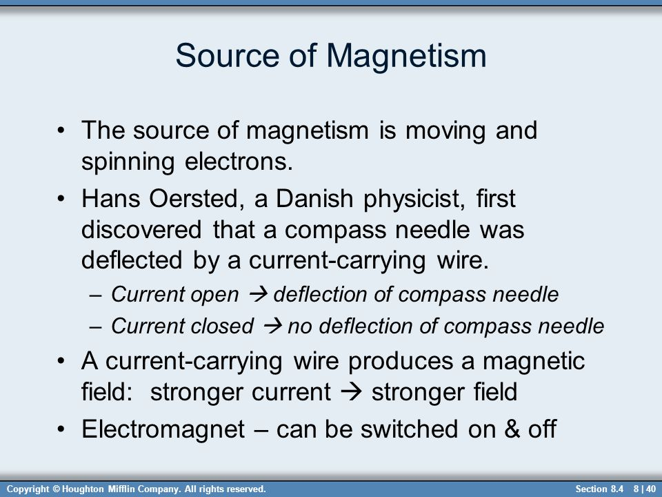 Source of Magnetism The source of magnetism is moving and spinning electrons.