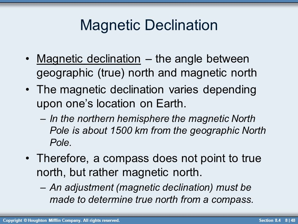 Magnetic Declination Magnetic declination – the angle between geographic (true) north and magnetic north.