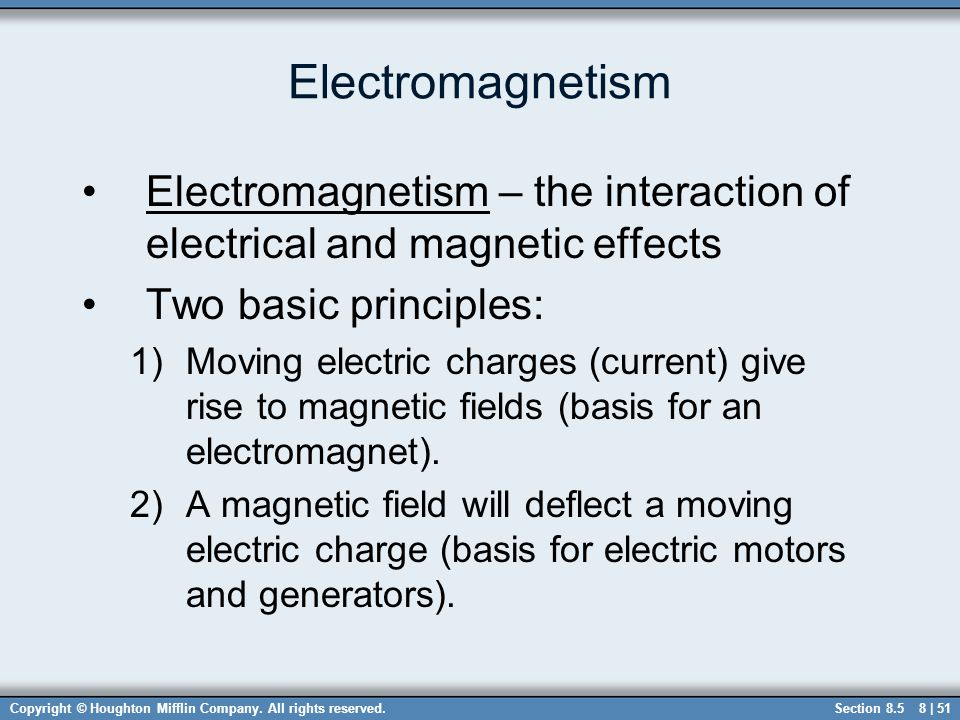 Electromagnetism Electromagnetism – the interaction of electrical and magnetic effects. Two basic principles: