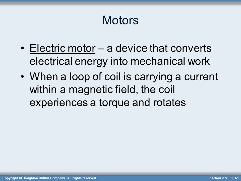 Motors Electric motor – a device that converts electrical energy into mechanical work.
