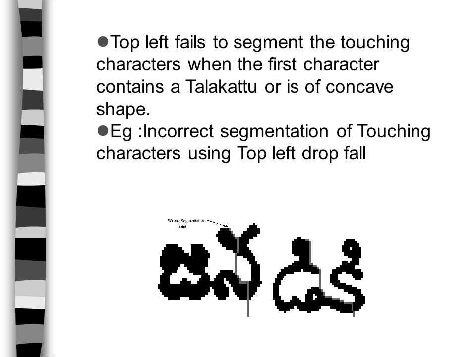 Top left fails to segment the touching characters when the first character contains a Talakattu or is of concave shape.
