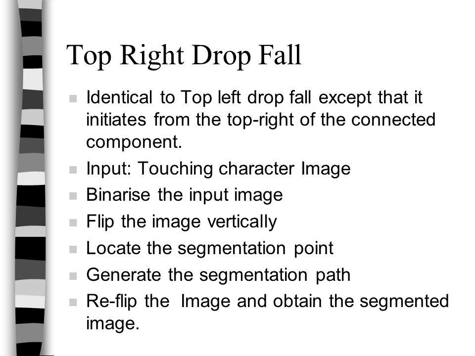 Top Right Drop Fall Identical to Top left drop fall except that it initiates from the top-right of the connected component.