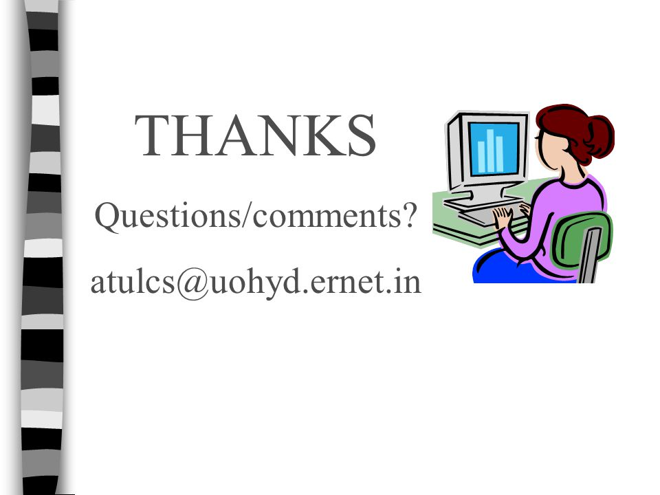 THANKS Questions/comments atulcs@uohyd.ernet.in