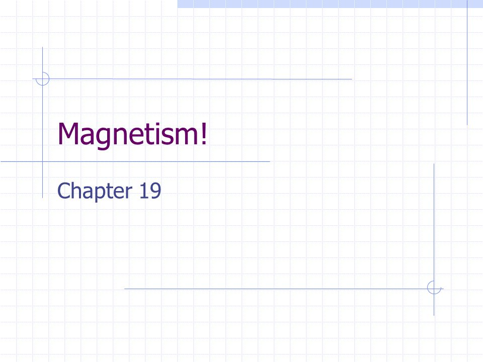 Magnetism! Chapter 19