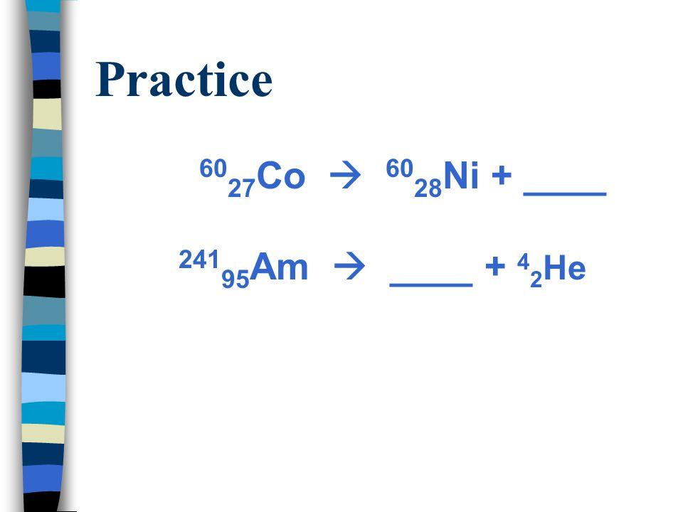 Practice 6027Co  6028Ni + ____ 24195Am  ____ + 42He