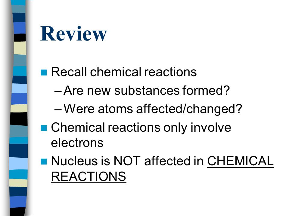 Review Recall chemical reactions Are new substances formed