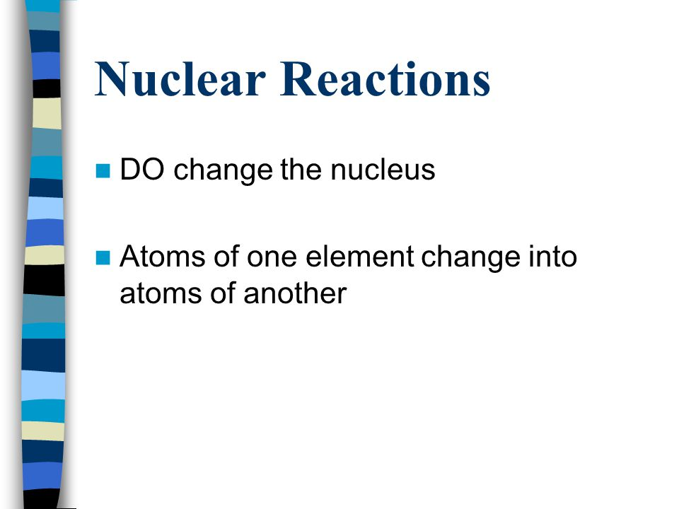 Nuclear Reactions DO change the nucleus