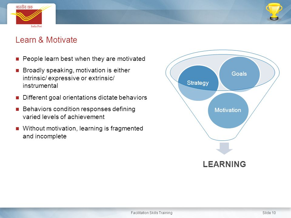 Learn & Motivate LEARNING People learn best when they are motivated