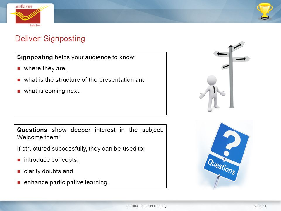 Deliver: Signposting Signposting helps your audience to know: