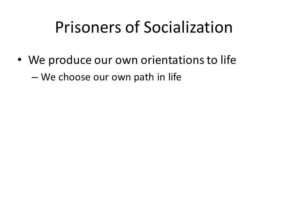 Prisoners of Socialization