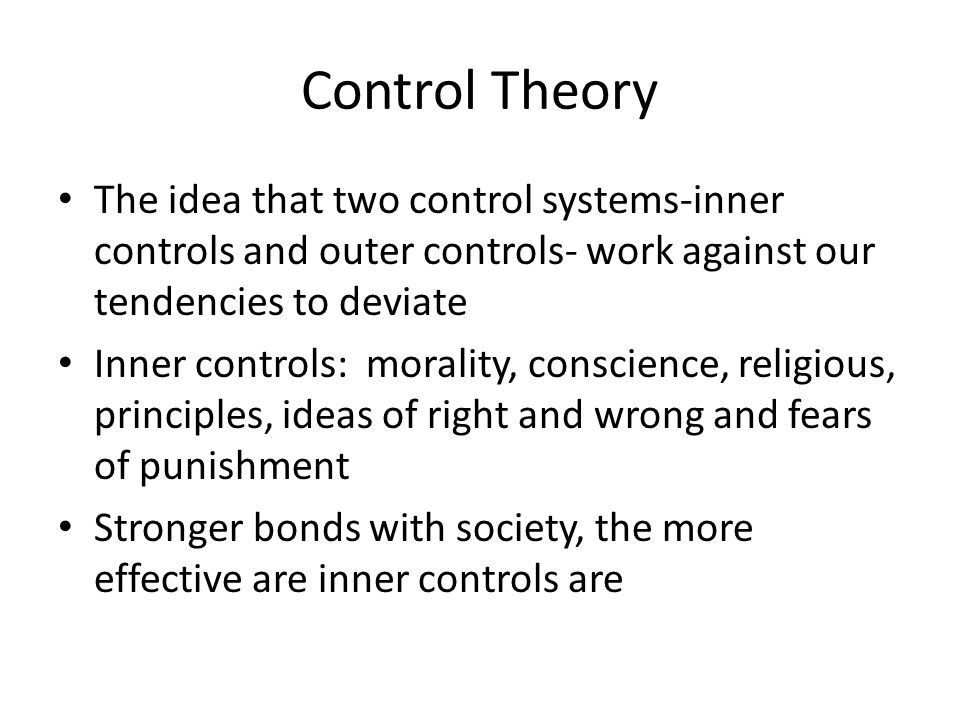 Control Theory The idea that two control systems-inner controls and outer controls- work against our tendencies to deviate.