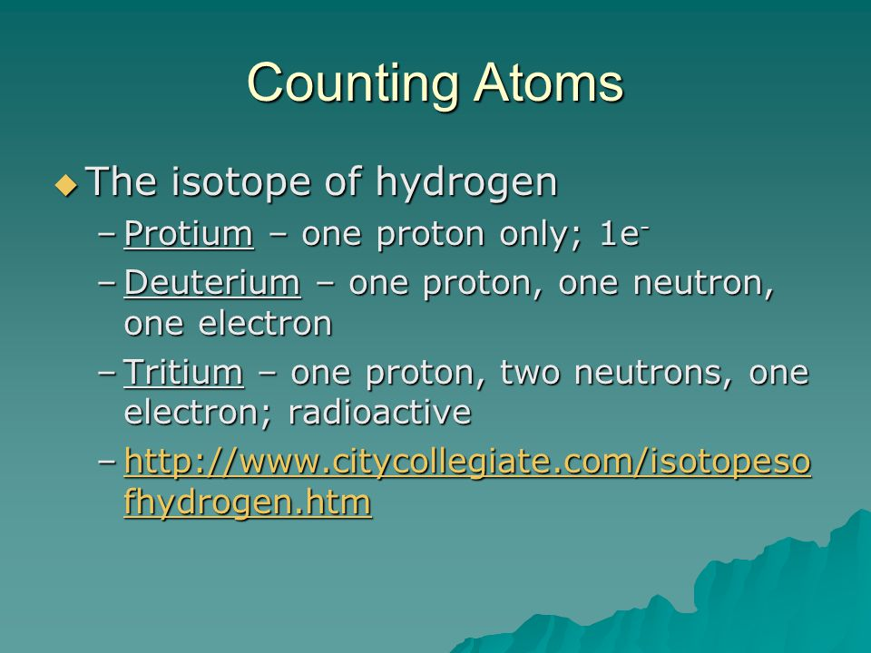 Counting Atoms The isotope of hydrogen Protium – one proton only; 1e-