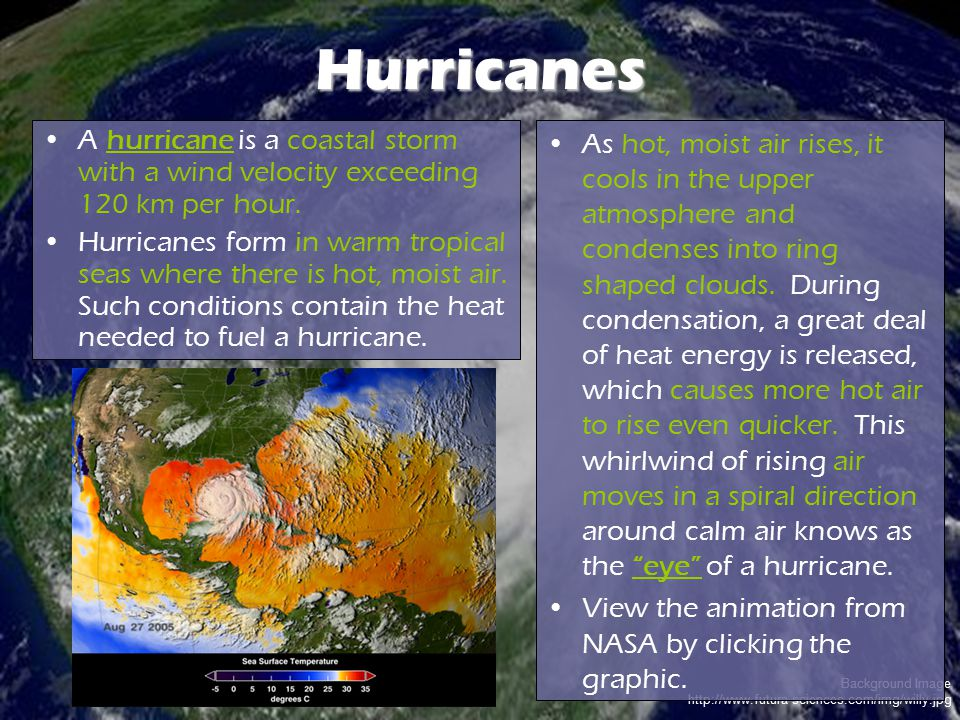 Hurricanes A hurricane is a coastal storm with a wind velocity exceeding 120 km per hour.