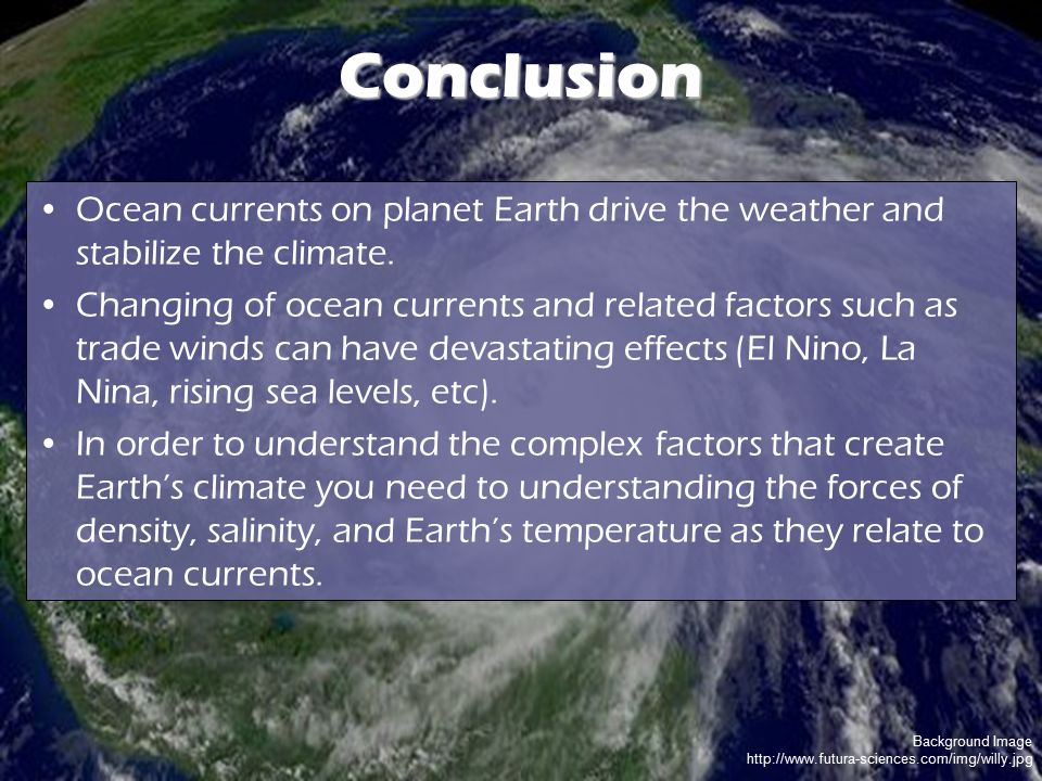 Conclusion Ocean currents on planet Earth drive the weather and stabilize the climate.