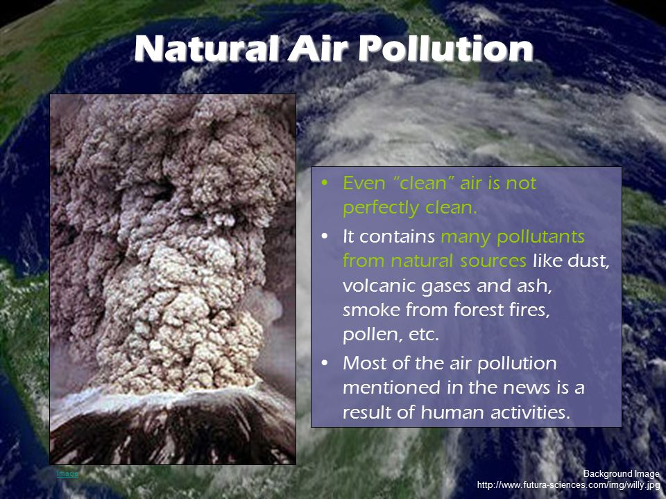 Natural Air Pollution Even clean air is not perfectly clean.