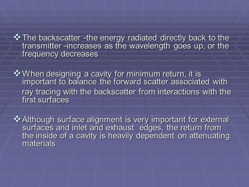 The backscatter -the energy radiated directly back to the transmitter -increases as the wavelength goes up, or the frequency decreases