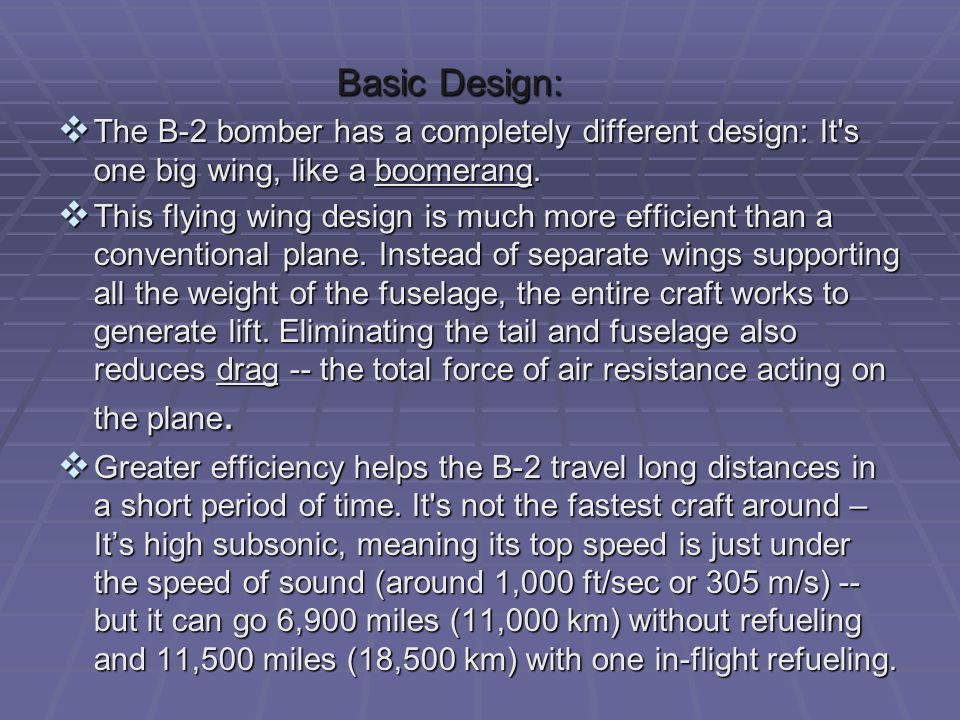 Basic Design: The B-2 bomber has a completely different design: It s one big wing, like a boomerang.