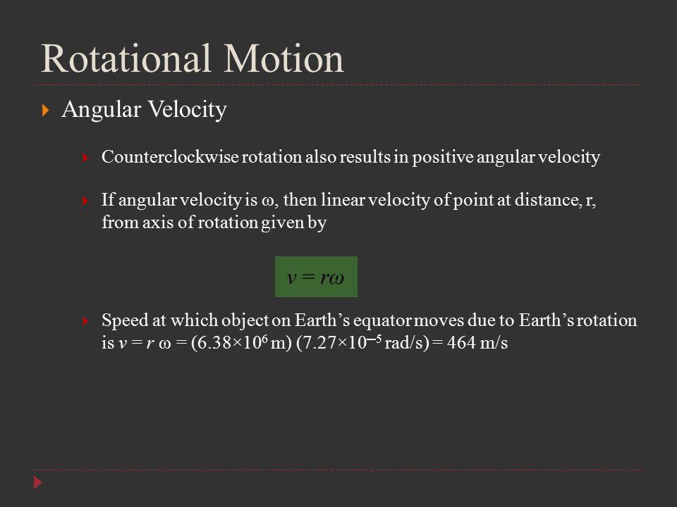 Rotational Motion Angular Velocity v = rω