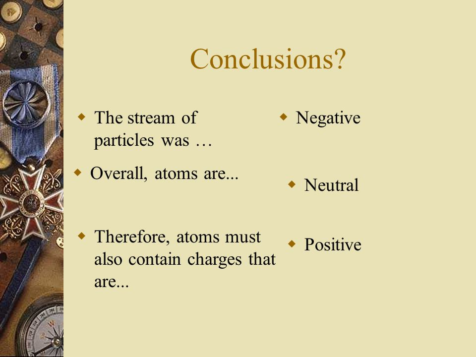 Conclusions The stream of particles was … Negative