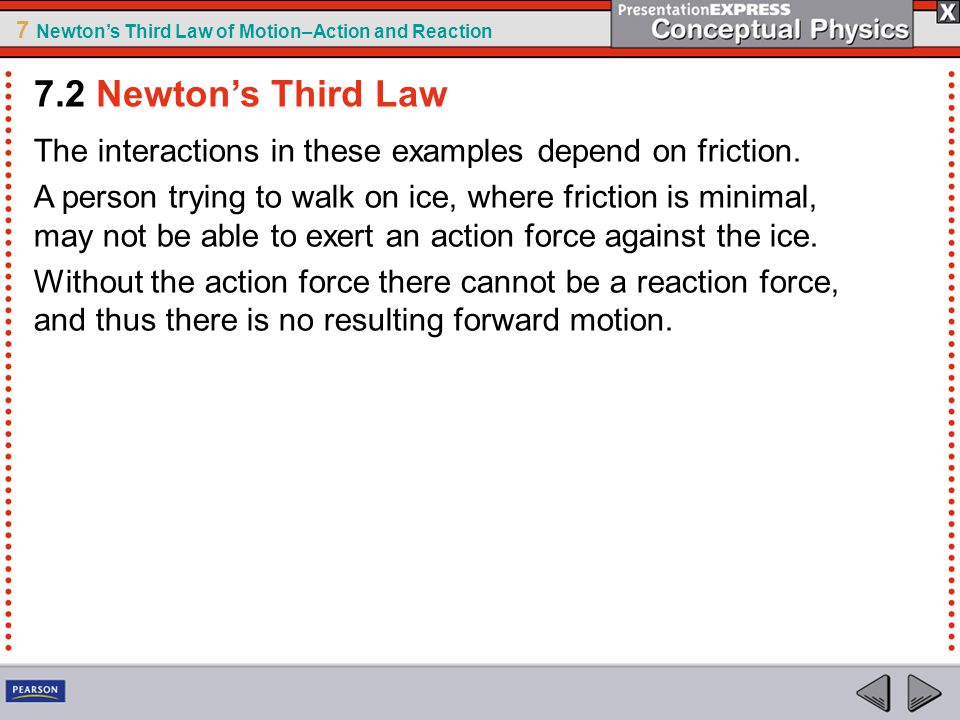 7.2 Newton's Third Law The interactions in these examples depend on friction.