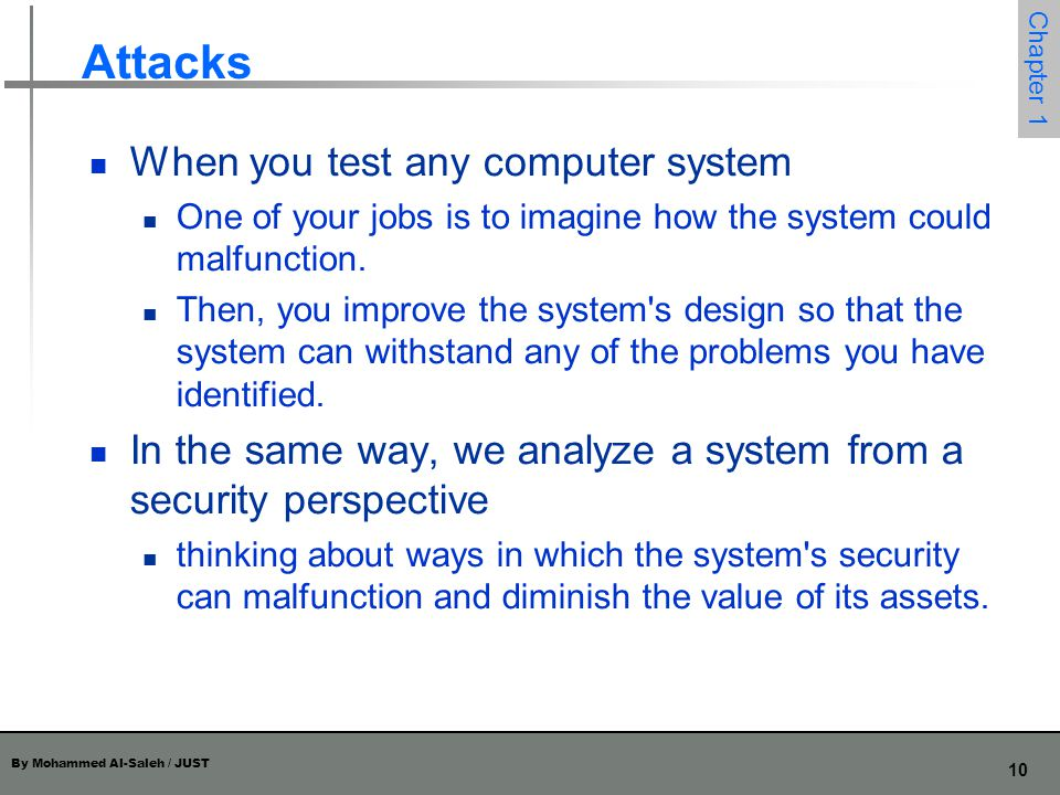 Attacks When you test any computer system