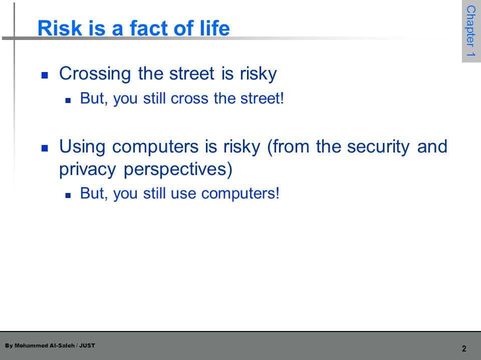 Risk is a fact of life Crossing the street is risky