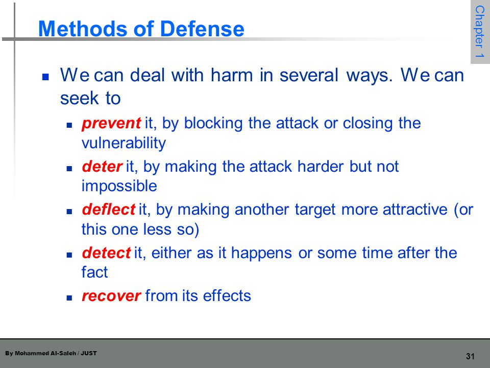 Methods of Defense We can deal with harm in several ways. We can seek to. prevent it, by blocking the attack or closing the vulnerability.