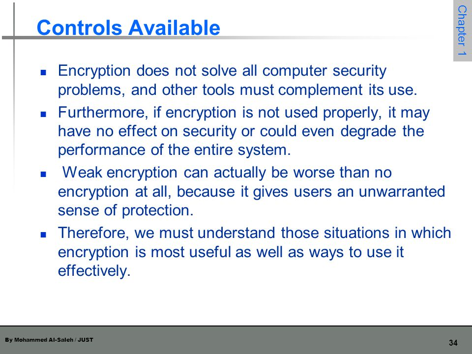 Controls Available Encryption does not solve all computer security problems, and other tools must complement its use.