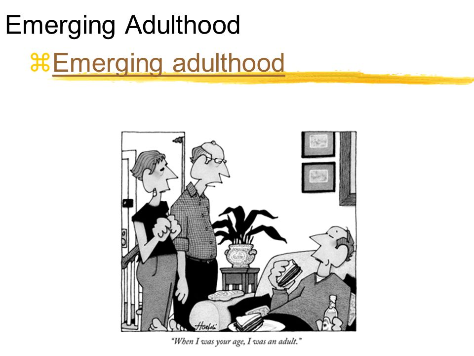 Emerging Adulthood Emerging adulthood