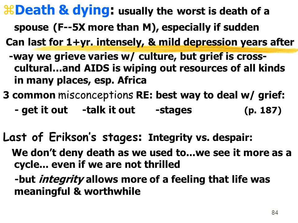 Death & dying: usually the worst is death of a spouse (F--5X more than M), especially if sudden