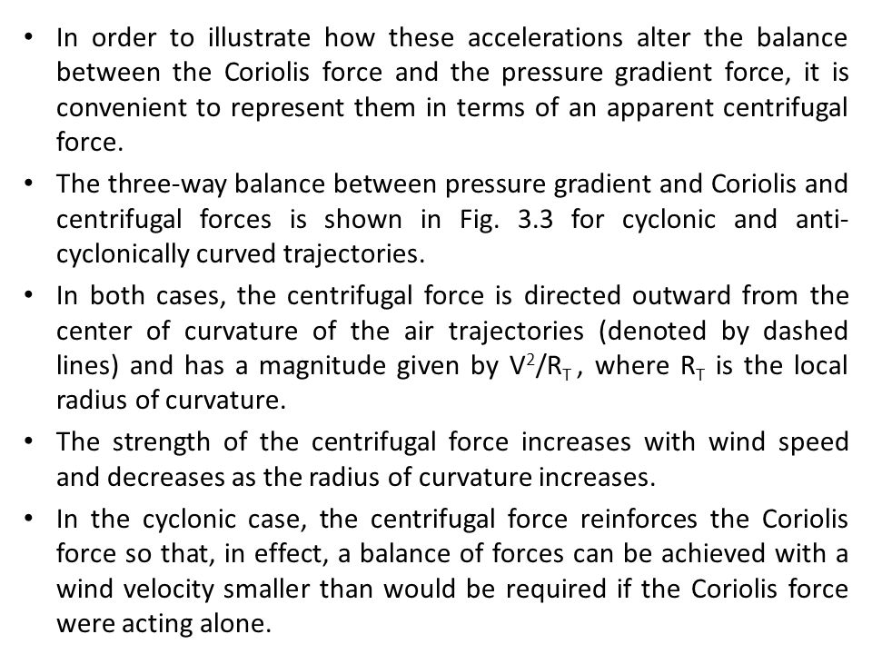 In order to illustrate how these accelerations alter the balance between the Coriolis force and the pressure gradient force, it is convenient to represent them in terms of an apparent centrifugal force.