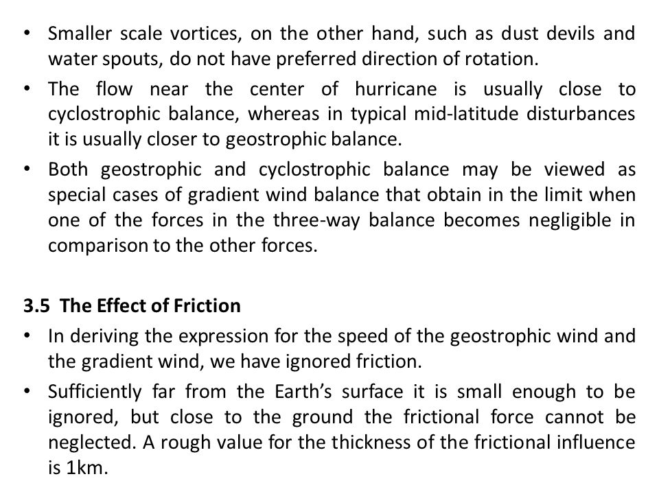 Smaller scale vortices, on the other hand, such as dust devils and water spouts, do not have preferred direction of rotation.