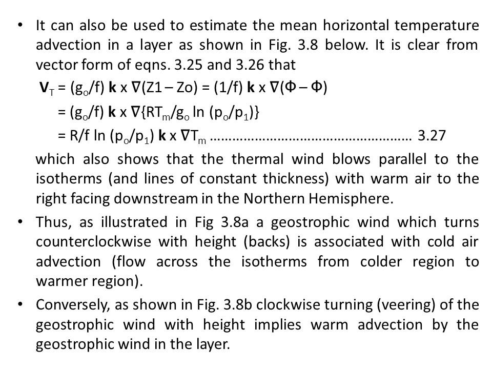 It can also be used to estimate the mean horizontal temperature advection in a layer as shown in Fig. 3.8 below. It is clear from vector form of eqns. 3.25 and 3.26 that