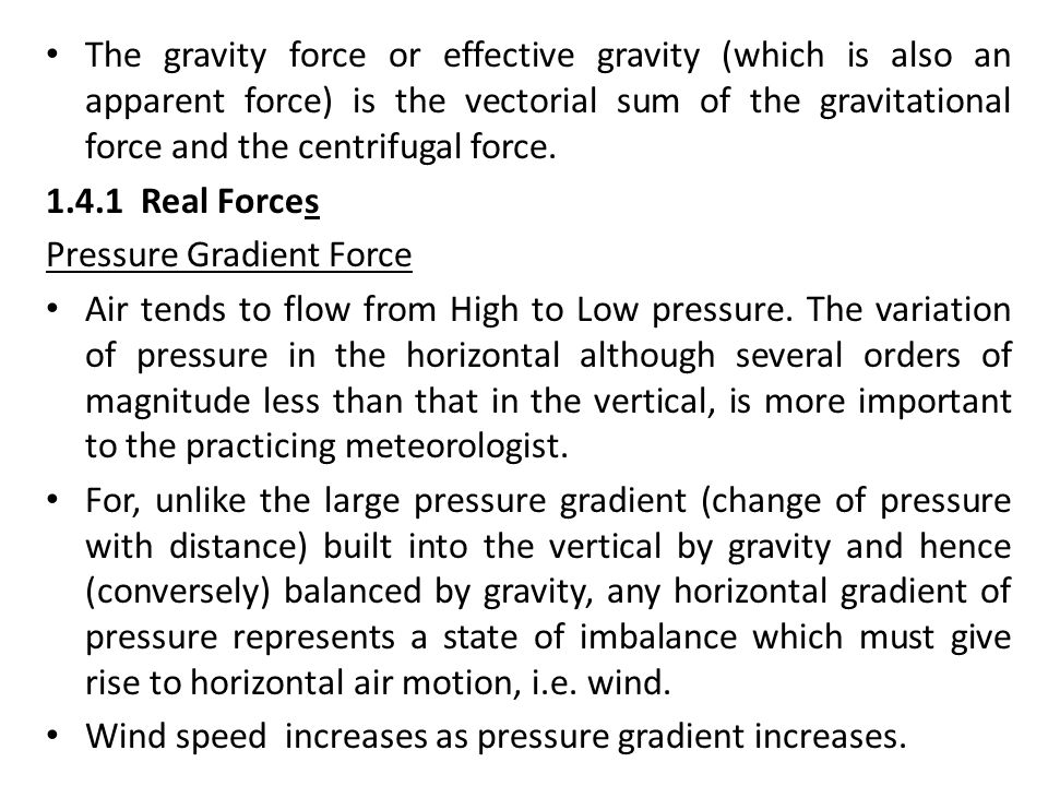 The gravity force or effective gravity (which is also an apparent force) is the vectorial sum of the gravitational force and the centrifugal force.