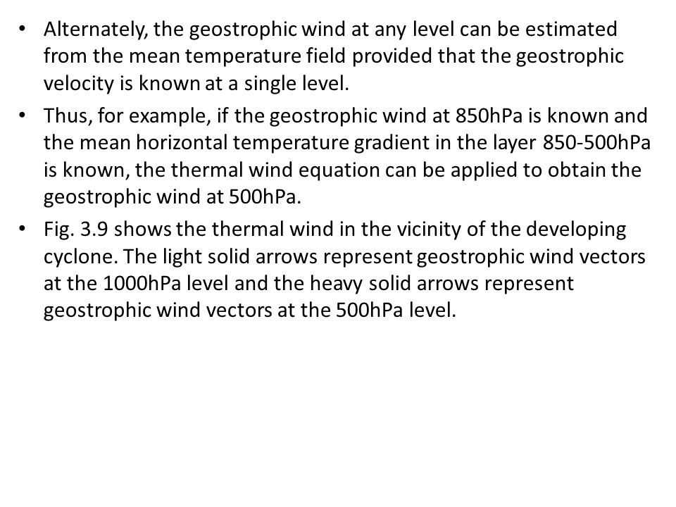 Alternately, the geostrophic wind at any level can be estimated from the mean temperature field provided that the geostrophic velocity is known at a single level.
