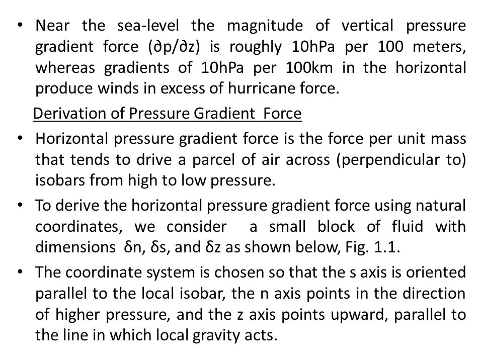 Near the sea-level the magnitude of vertical pressure gradient force (∂p/∂z) is roughly 10hPa per 100 meters, whereas gradients of 10hPa per 100km in the horizontal produce winds in excess of hurricane force.