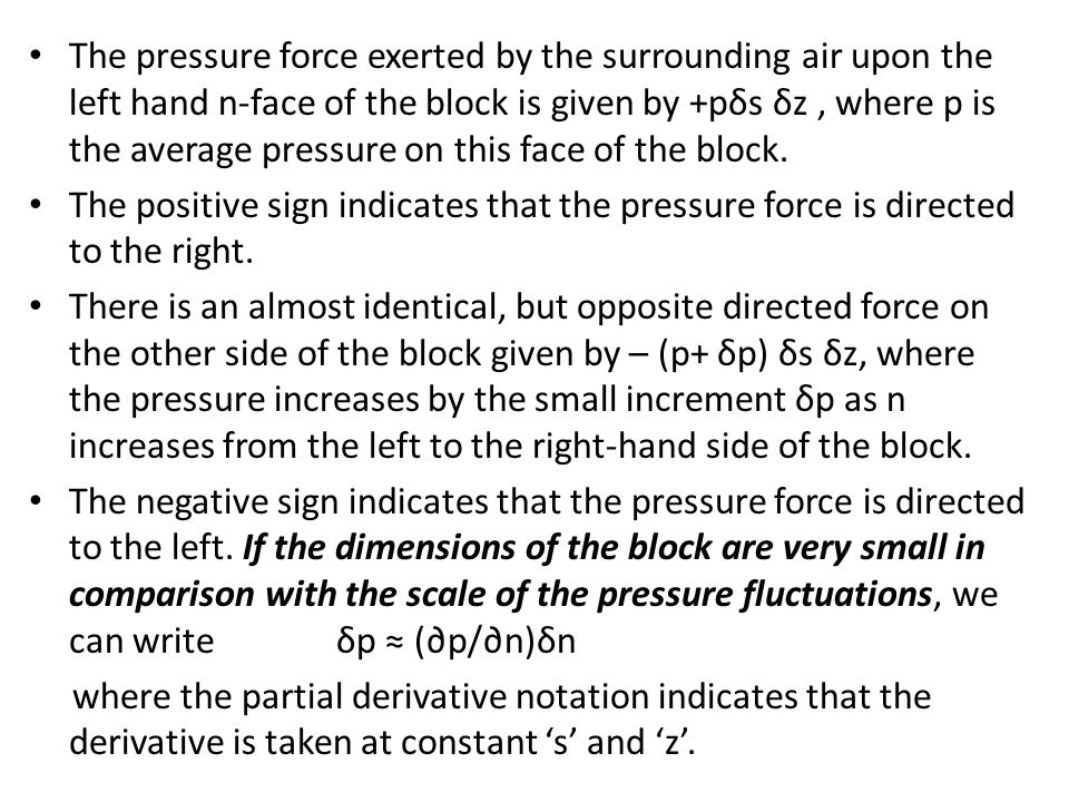 The pressure force exerted by the surrounding air upon the left hand n-face of the block is given by +pδs δz , where p is the average pressure on this face of the block.